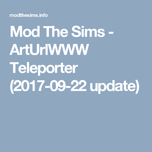 Mod The Sims - ArtUrlWWW Teleporter (2017-09-22 update