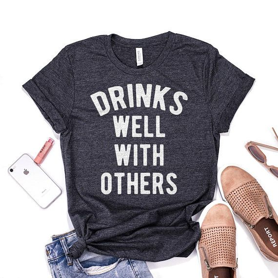 cd2fc941890 Beer Shirt, Drinks Well With Others, Drinking, Brunch, Wine, Vodka, Whiskey,  Funny Shirt, Cinco De Mayo, Girls Weekend, Ladies Unisex TShirt