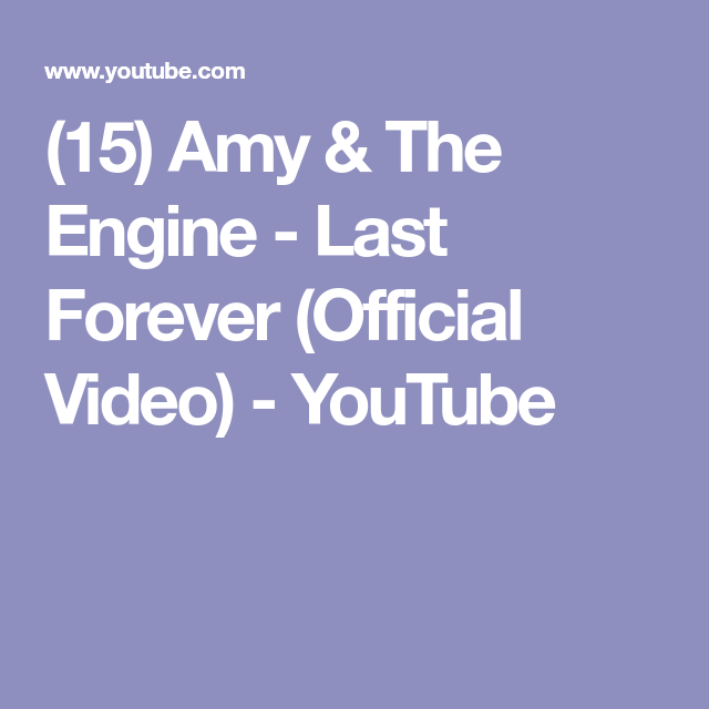 15 Amy The Engine Last Forever Official Video Youtube Youtube Video Videos