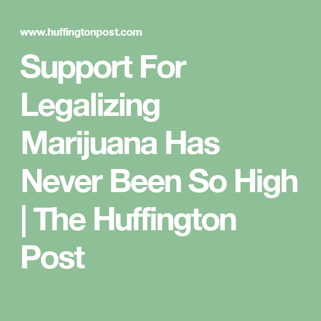 Support For Legalizing Marijuana Has Never Been So High | The Huffington Post