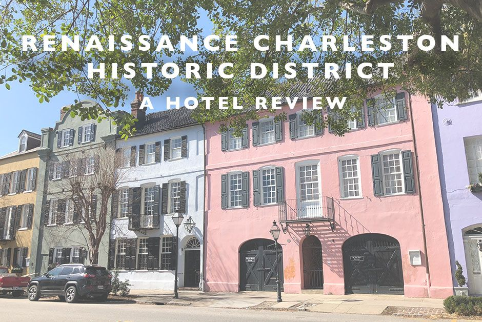Renaissance Charleston Historic District : A Hotel Review
