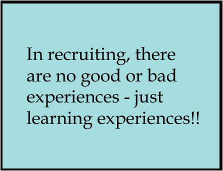 In Recruiting There Are No Good Or Bad Experiences Just Learning Experiences Friday Quotes Funny Positive Quotes For Work Inspirational Quotes