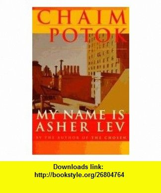 My name is asher lev chaim potok asin b0062sws2w tutorials my name is asher lev chaim potok one of those required readings from high school i still own the book and have read it many times fandeluxe Gallery
