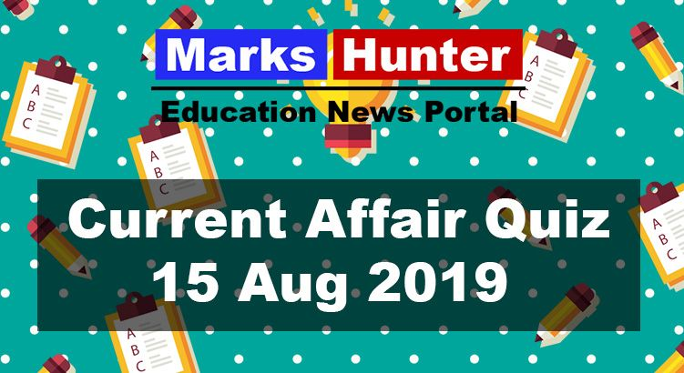 Top Current Affairs Quiz Questions 15 August 2019 Marks