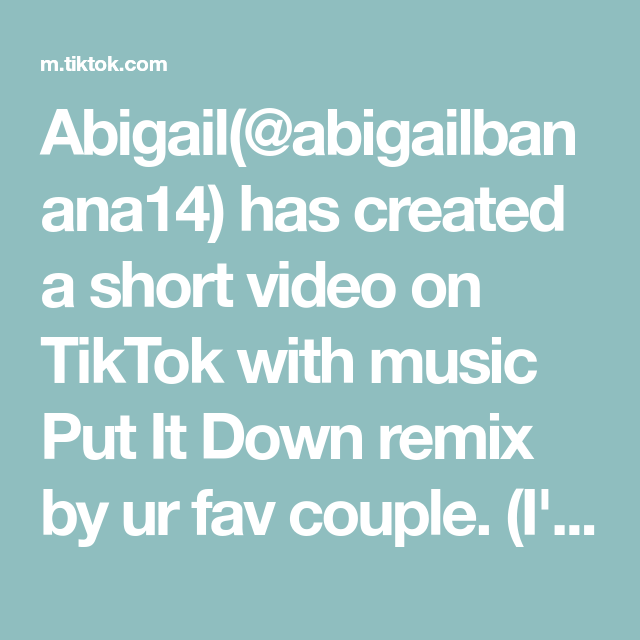 Abigail Abigailbanana14 Has Created A Short Video On Tiktok With Music Put It Down Remix By Ur Fav Couple I M Officially Sweating Addis Music Remix Video