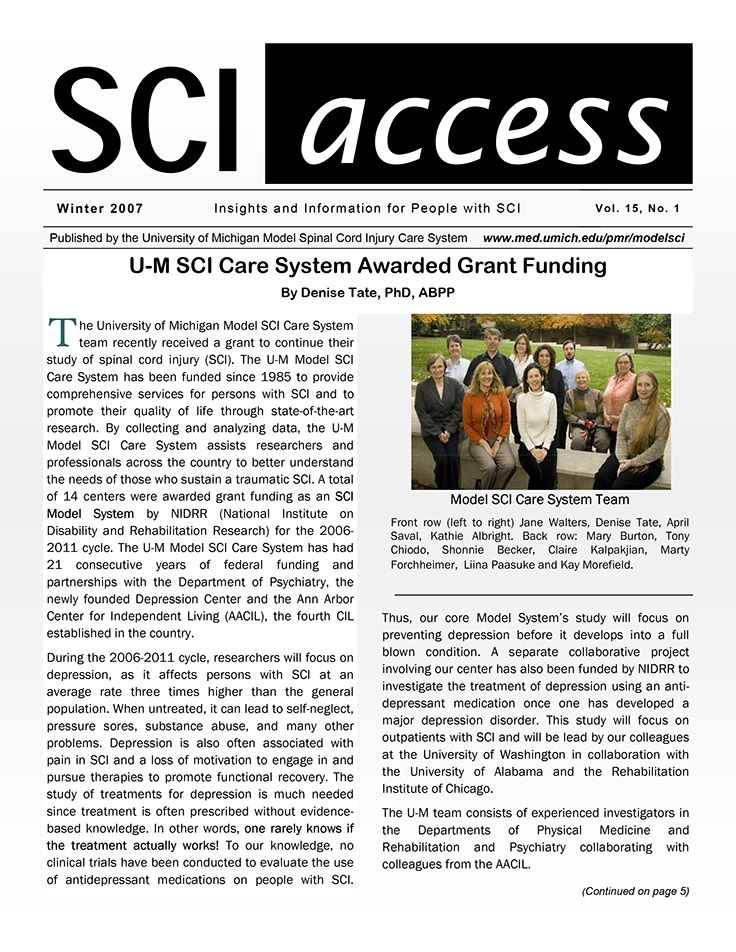 Link goes to PDF.  In this issue of SCI Access: • U-M SCI Care System Awarded Grant Funding Anthony Chiodo, MD: New Co-Director of U-M Model SCI Care System • Latest Look at SCI Nerve Regeneration -- A Review of a Review The Latest Update on Model System Research • Mark McMenamy's Story •  Is This Your Year to Ski? • Ask the Doctor