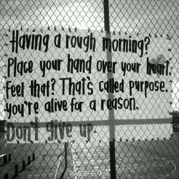 """""""You're alive for a reason. Don't give up"""""""
