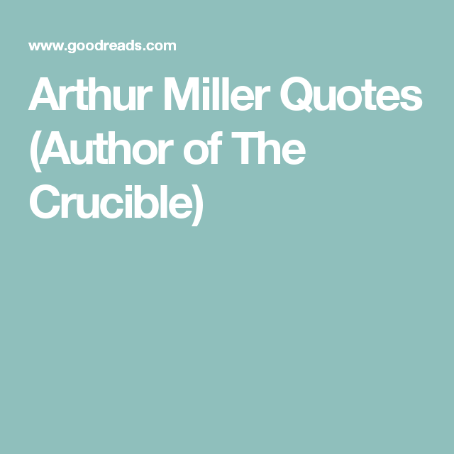 The Crucible Quotes Glamorous Arthur Miller Quotes Author Of The Crucible  Arthur Miller