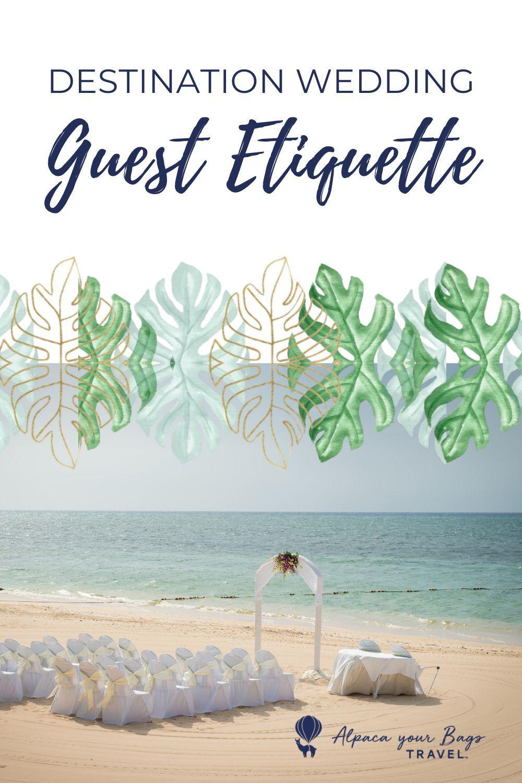 Destination Wedding Etiquette 5 Ways To Be A Great Guest In 2020 Destination Wedding Etiquette Destination Wedding Guest Destination Wedding
