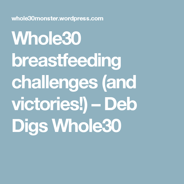 Whole30 breastfeeding challenges (and victories!) – Deb Digs Whole30