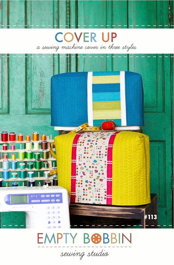 Cover Up - Sewing Machine Cover Pattern by Empty Bobbin Sewing ...