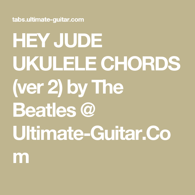 HEY JUDE UKULELE CHORDS (ver 2) by The Beatles @ Ultimate-Guitar.Com ...