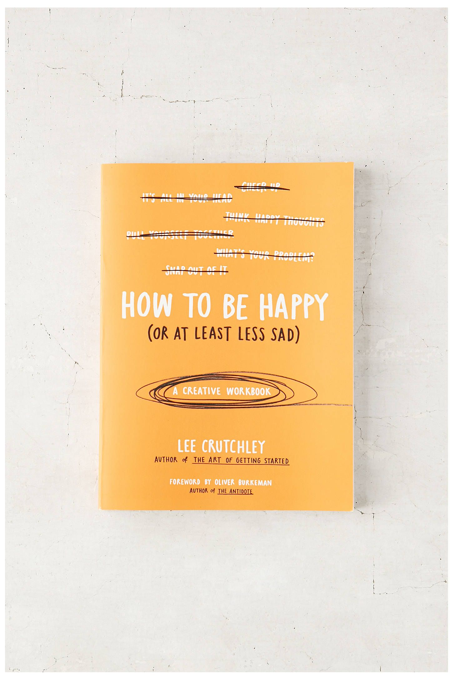 Shop the How To Be Happy (Or At Least Less Sad): A Creative Workbook By Lee Crutchley and more Urban Outfitters at Urban Outfitters. Read customer reviews, discover product details and more.