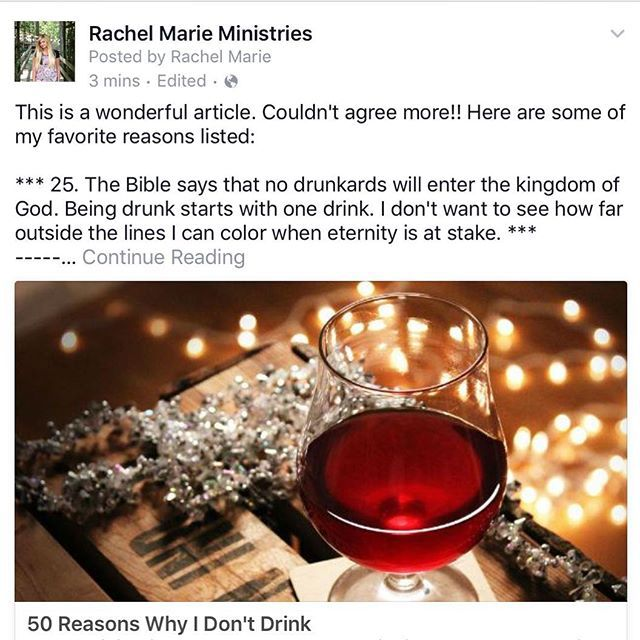 This is a wonderful article. Couldn't agree more!! Here are some of my favorite reasons listed: *** 25. The Bible says that no drunkards will enter the kingdom of God. Being drunk starts with one drink. I don't want to see how far outside the lines I can color when eternity is at stake. *** .....  http://www.charismanews.com/us/54097-50-reasons-why-i-don-t-drink?utm_source=Charisma+News+Weekly&utm_medium=email&utm_content=subscriber_id%3A1382274&utm_campaign=CNO+weekly+-+2016-01-04