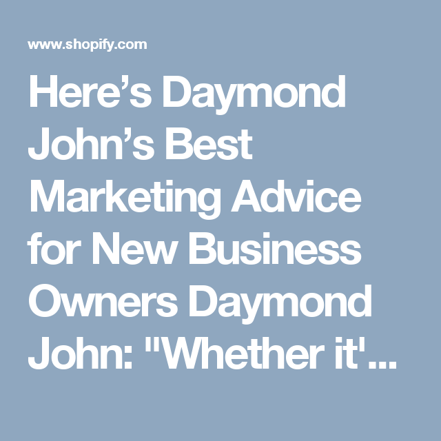 Here's Daymond John's Best Marketing Advice for New Business Owners Daymond John: \