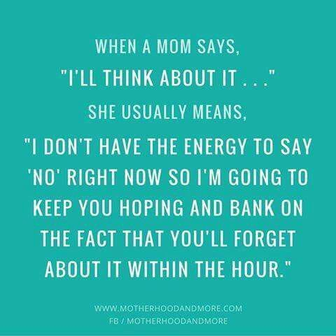 """LOL... When a Mom Says, """"I'll Think About It..."""""""