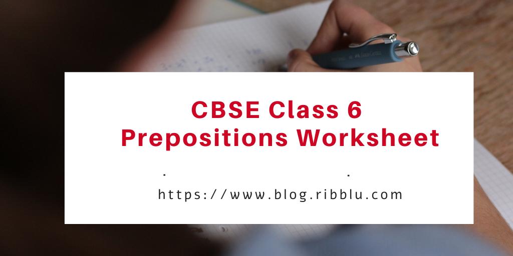 CBSE Class 6 Prepositions Worksheet (adsbygoogle = window