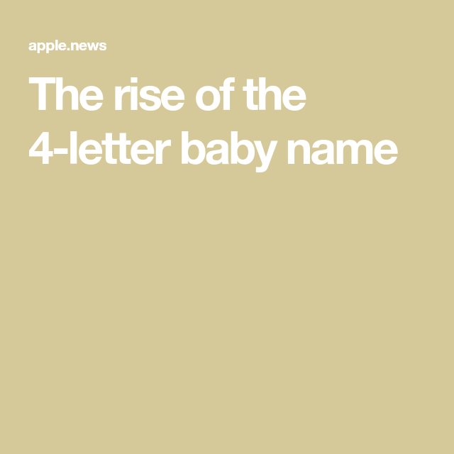 the rise of the 4 letter baby name