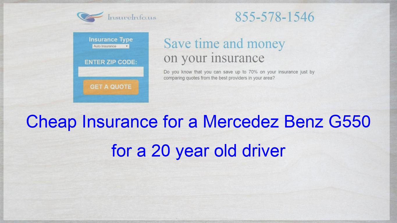 Cheap Insurance For A Mercedez Benz G550 For A 20 Year Old Driver
