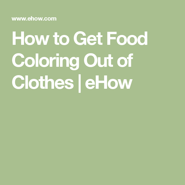 How To Get Food Coloring Out Of Clothes Clothes Pinterest