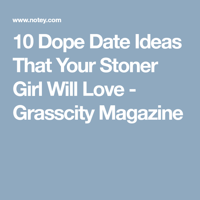 dating ideas for stoners-1