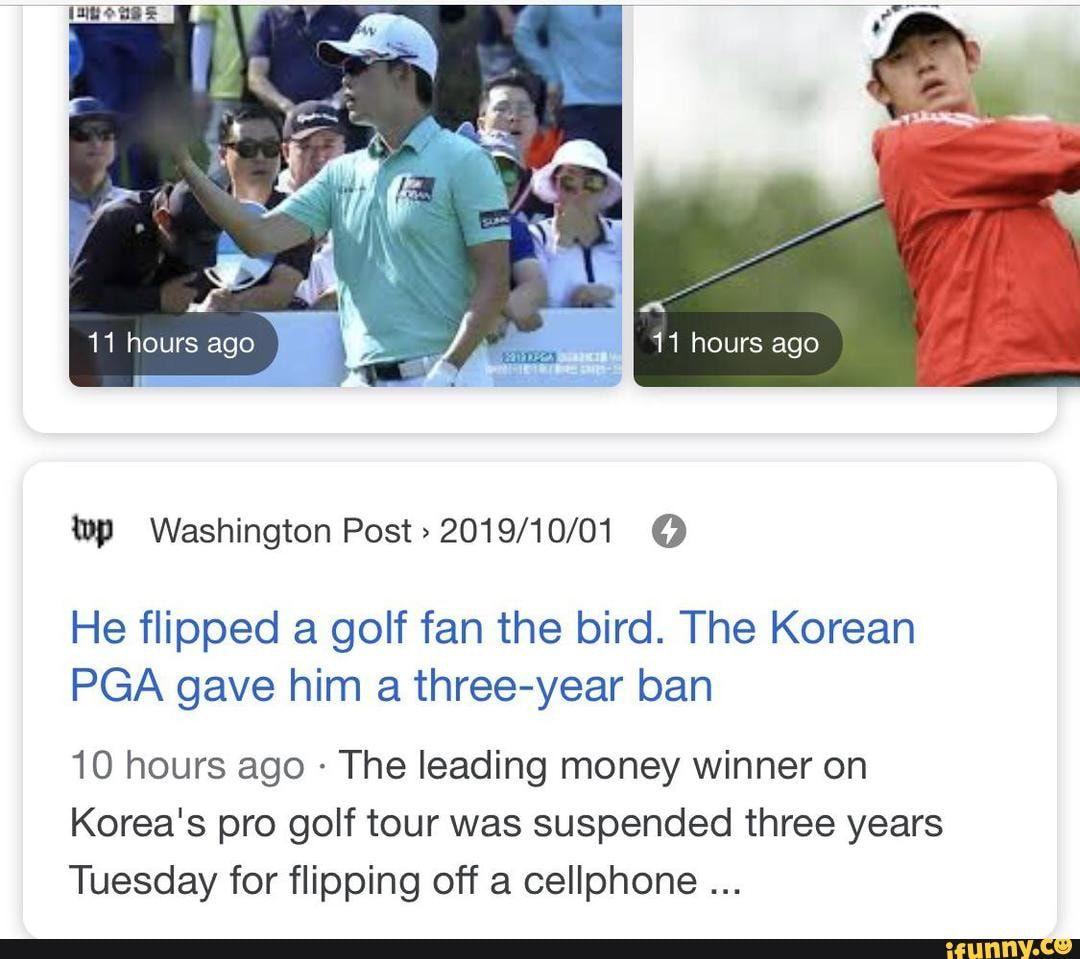 Lw Washington Post 2019 10 01 O He Flipped A Golf Fan The Bird The Korean Pga Gave Him A Three Year Ban 10 Hours Ago The Leading Money Winner On Korea S Pro