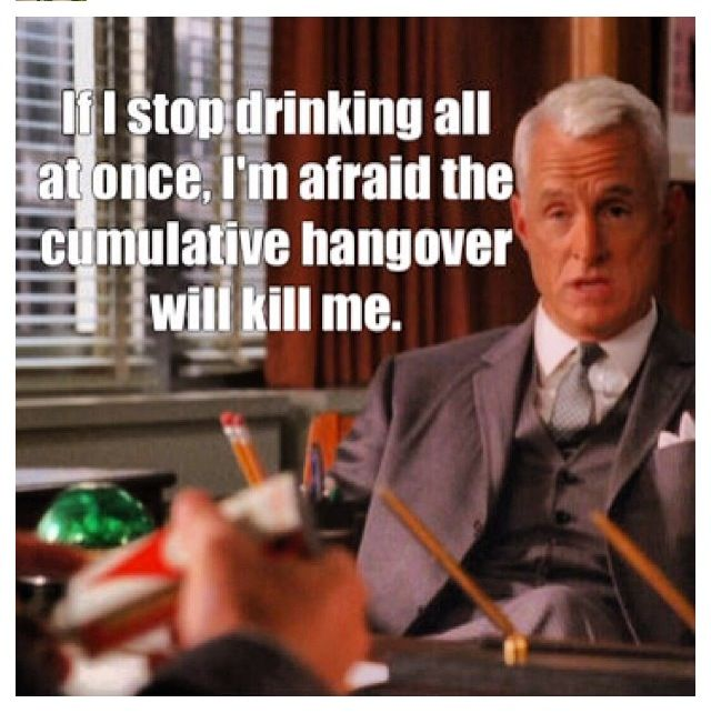 Lol Roger Sterling. Its probably true the way they drink in this show!