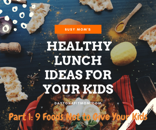 Healthy Lunch Ideas for Your Kids; 9 Unhealthy Foods Not to Give Your Kids.