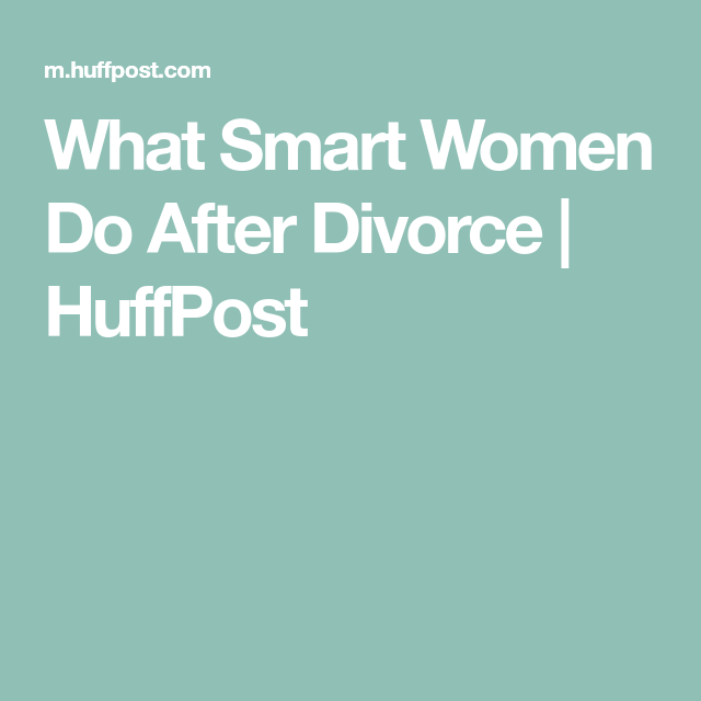 Life After Divorce Quotes Prepossessing What Smart Women Do After Divorce  Huffpost  Life Quotes
