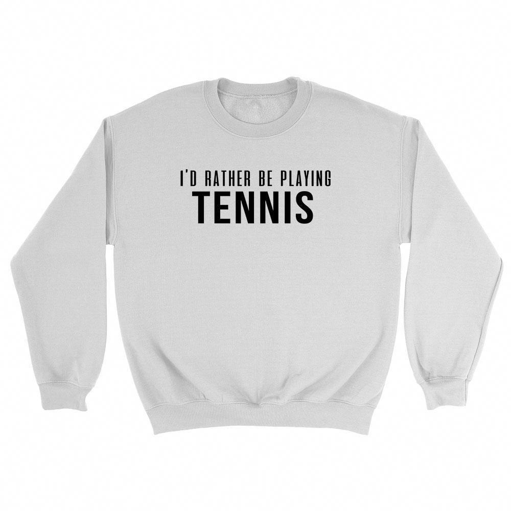 tennis rather I'd be Crewneck tennisforbeginners playing Sweatshirt wPqfH4q
