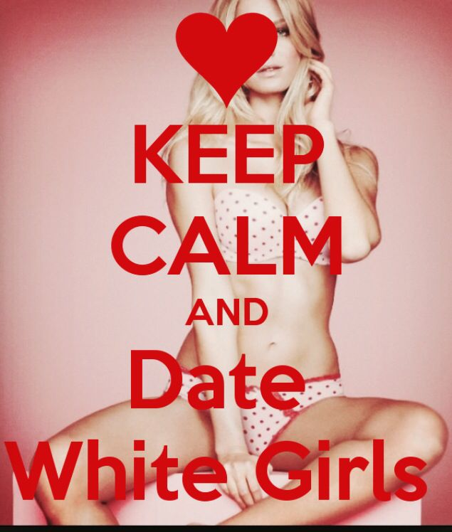 keep calm and love white girls