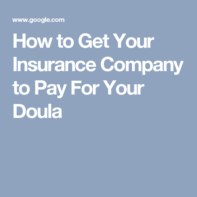 How to Get Your Insurance Company to Pay For Your Doula ...