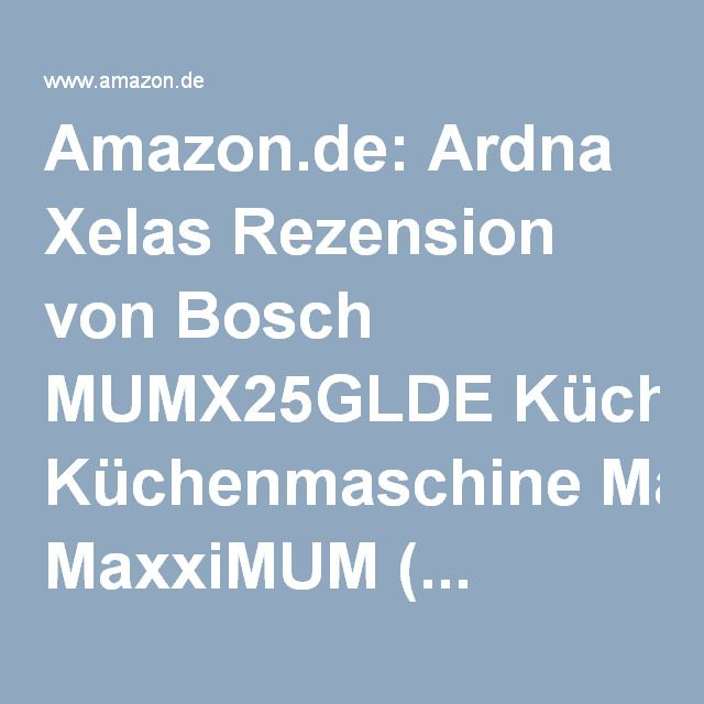 Amazonde Ardna Xelas Rezension von Bosch MUMX25GLDE - kleine bosch küchenmaschine