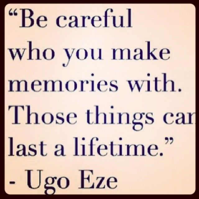 Be Careful Who You Make Memories With Life Quotes Quotes Quote Life  Memories Life Lessons Inspiration