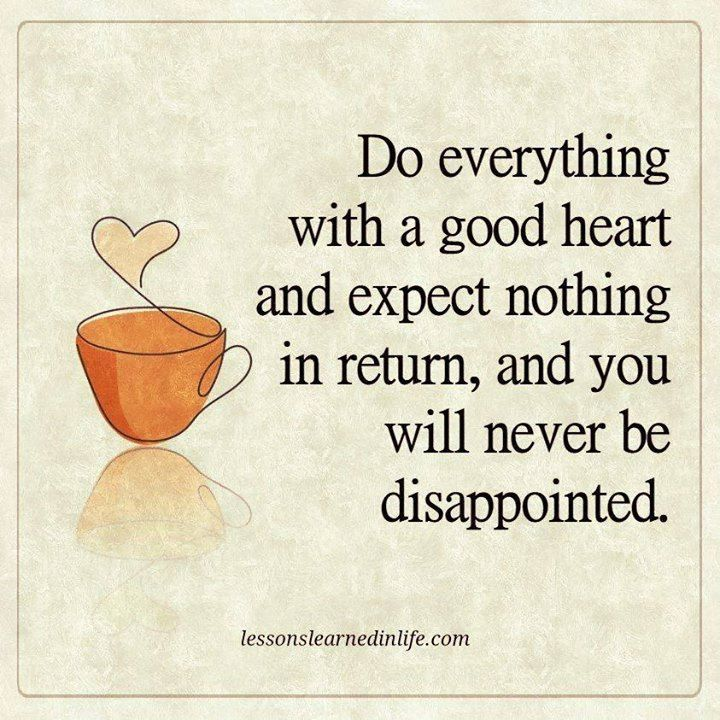 I'm always disappointed. I just expect people to do good by others