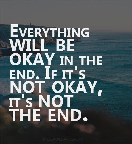 Everything Will Be Okay In The End If It S Not Okay It S Not The End John Lennon Life Quotes Quotes True Quotes