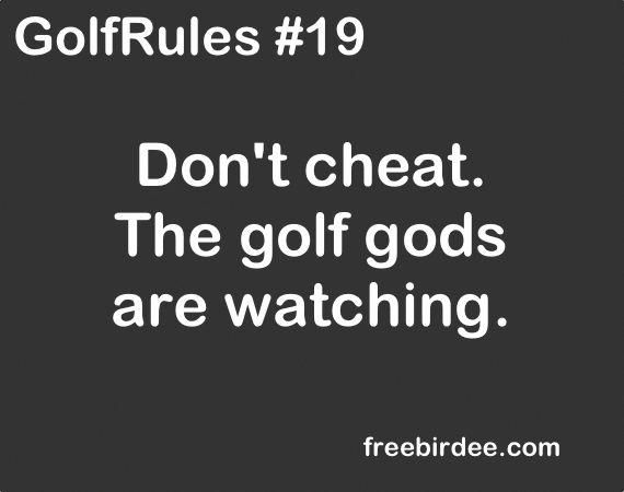 GolfRules #19 Don't cheat. The golf gods are watching. #golfrules #golfquotes #golfadvice #Golfhumor #golfhumor