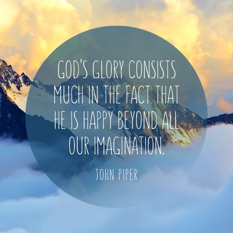 God S Glorycrystina Author Christian Consists Glory God Happy Imagination Johnpiper Quote Gods Glory Glory God