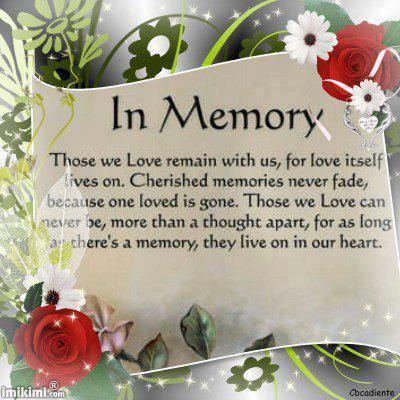 In Memory Those we Love remain with us, for love itself