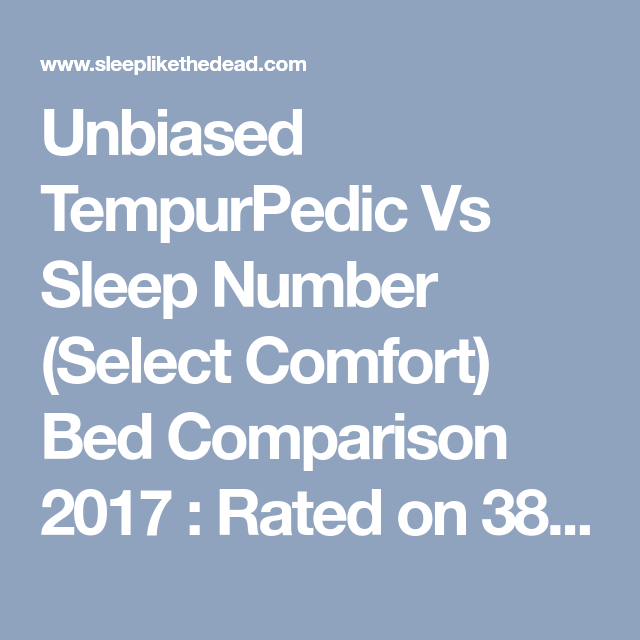 Unbiased TempurPedic Vs Sleep Number (Select Comfort) Bed ...