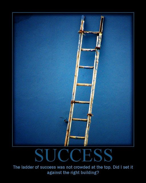 The Ladder Of Success Was Not Crowded At The Top. Did I