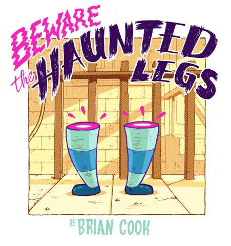 Beware the haunted legs by Brian Cook