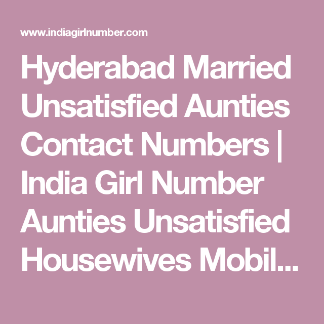 Hyderabad Married Unsatisfied Aunties Contact Numbers India Girl Number Aunties Unsatisfied Housewives Mobile Numbers Housewife Girls Phone Numbers Married