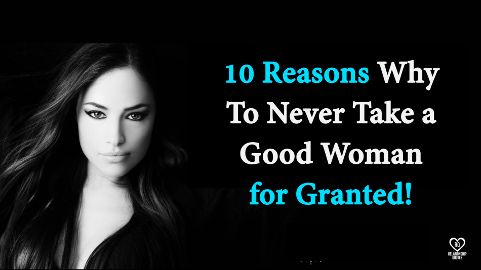 10-Reasons-Why-To-Never-Take-a-Good-Woman-for-Granted