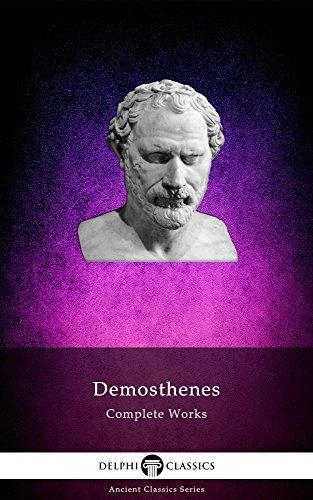 Download free Complete Works of Demosthenes (Delphi Classics
