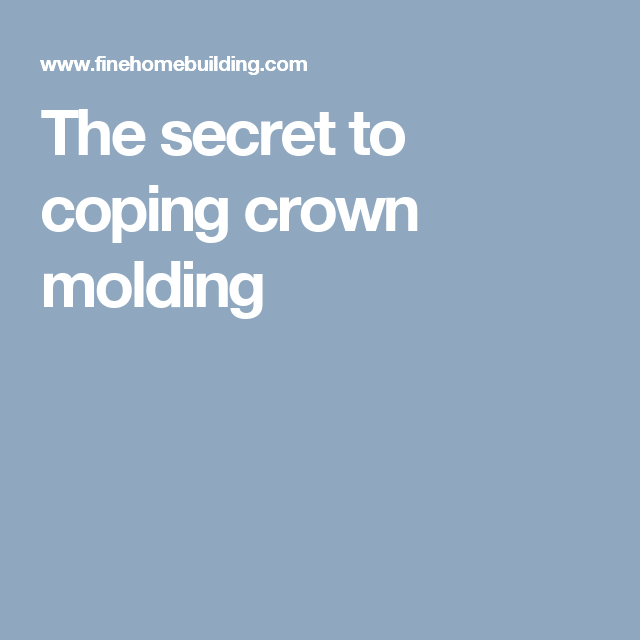 The secret to coping crown molding