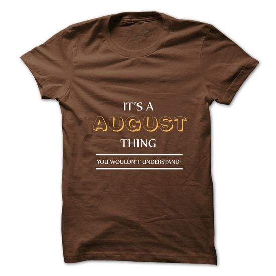Its An AUGUST Thing. You Wouldns Understand.New T-shirt #August