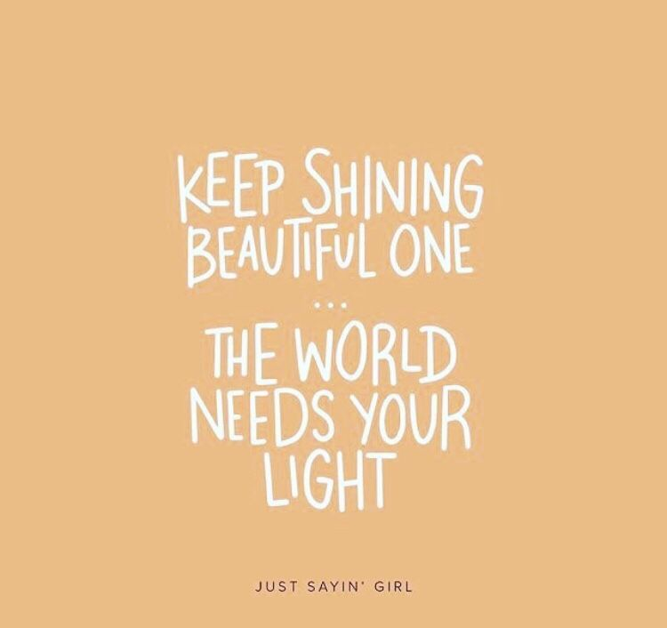 Keep Shining Beautiful One The World Needs Your Light My Children Quotes Words World Need