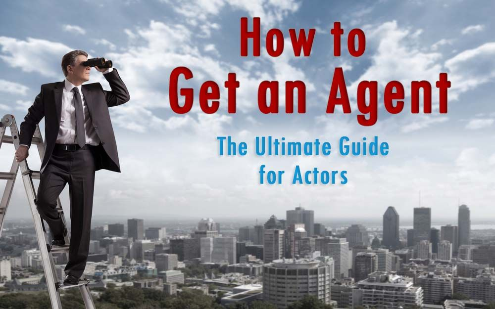 How to Get an Acting Agent The Ultimate Guide for Actors