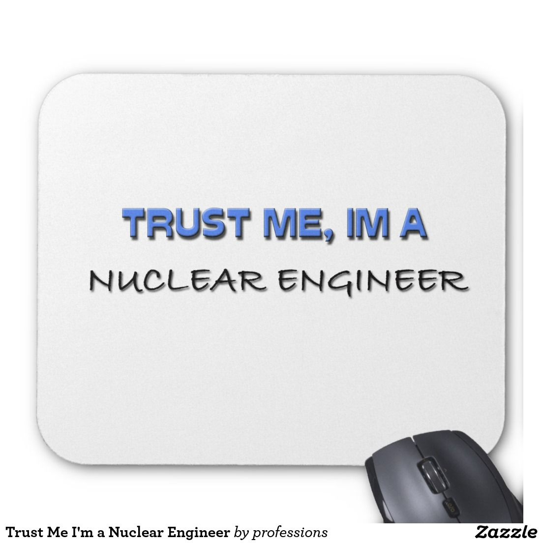 Trust Me I M A Nuclear Engineer Mouse Pad
